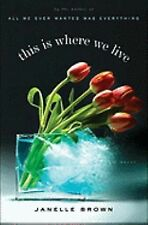 This Is Where We Live : A Novel by Janelle Brown (2010, Hardcover)