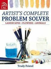 Artist's Complete Problem Solver: Landscapes, Flowers, Animals by Trudy...