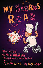 My Gonads Roar: The twisted world of anagrams – from pop idols to celebrity chef