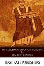 The Condemnation of Pope Honorius by Dom John Chapman (2014, Paperback)