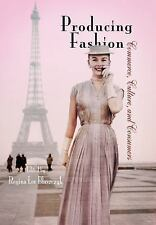Producing Fashion: Commerce, Culture, and Consumers (Hagley Perspectives on Busi