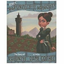 Really, Rapunzel Needed a Haircut! : The Story of Rapunzel, as Told by Dame...
