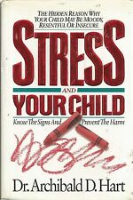 Stress and Your Child by Dr. Archibald D. Hart (1992, Book)
