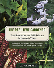 The Resilient Gardener: Food Production and Self-reliance in Uncertain Times...