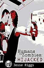 Humans vs. Zombies: Hijacked by Jesse Riggs (2014, Paperback)