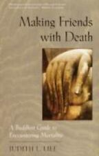 Making Friends with Death: A Buddhist Guide to Encountering Mortality, Lief, Jud