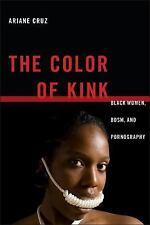 NEW - The Color of Kink: Black Women, BDSM, and Pornography (Sexual Cultures)