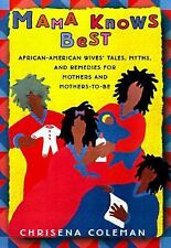 MAMA KNOWS BEST: African-American Wive's Tales, Myths, and Remedies for Mothers