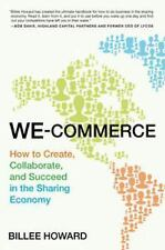 WE-Commerce : How to Create, Collaborate, and Succeed in the Sharing Economy...