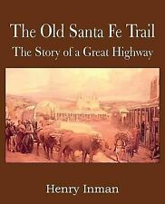 The Old Santa Fe Trail, the Story of a Great Highway by Henry Inman (2014,...
