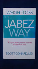 WEIGHT LOSS THE JABEZ WAY 7 Keys to Adding Years to Your Life SCOTT CONARD MD