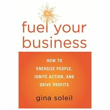 Fuel Your Business: How to Energize People, Ignite Action, and Drive Profits