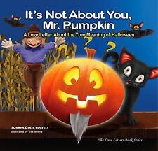 Morgan James Kids: It's Not about You Mr. Pumpkin : A Love Letter about the...