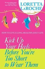 Kick Up Your Heels...Before You're Too Short To Wear Them: How to Live a Long