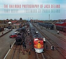 Railroads Past and Present: The Railroad Photography of Jack Delano by Tony...