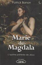 MARIE DE MAGDALA L'APÔTRE PRÉFÉRÉE DE JÉSUS - PATRICK BANON