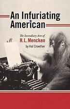 An Infuriating American: The Incendiary Arts of H. L. Mencken (Muse Books) by C