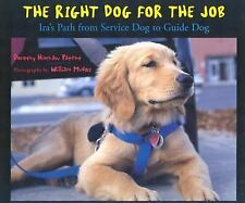 Right Dog for the Job : Ira's Path from Service Dog to Guide Dog by Dorothy...