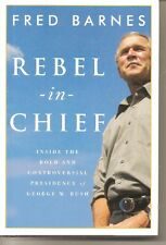 Rebel-in-Chief : Inside the Bold and Controversial Presidency of George W Bush
