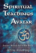 Spiritual Teachings of the Avatar : Ancient Wisdom for a New World by Jeffrey...