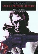 The History of Smith and Wesson Firearms by Dean K. Boorman (2002, Hardcover)