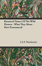 Botanical Names of the Wild Flowers - What They Mean - How Pronounced by J....