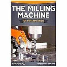 The Milling Machine for Home Machinists by Harold Hall (2013, Paperback)