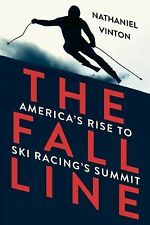 The Fall Line : America's Rise to Ski Racing's Summit by Nathaniel Vinton...