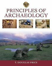 Principles of Archaeology by Price, T. Douglas