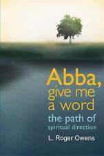 Abba, Give Me a Word: The Path of Spiritual Direction, Owens, L. Roger, Good Boo