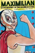 Max's Lucha Libre Adventures: Maximilian and the Mystery of the Guardian...