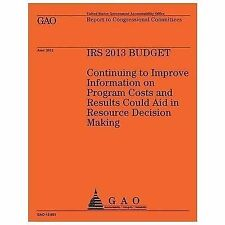 IRS 2013 Budget: Continuing to Improve Information on Program Costs and...