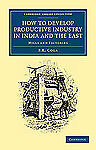 How to Develop Productive Industry in India and the East : Mills and...