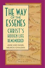 Way of the Essenes : Christ's Hidden Life Remembered by Anne Meurois-Givaudan...