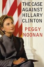 The Case Against Hillary Clinton by Noonan, Peggy