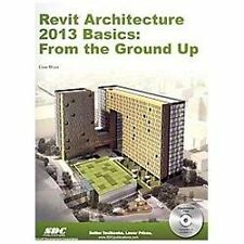 Revit Architecture 2013 Basics: From the Ground Up, Elise Moss, New Book