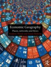 Economic Geography: Places, Networks and Flows, Roberts, Susan, Wood, Andrew, Ne