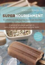 Supernourishment for Children with Autism Spectrum Disorder : A Practical...