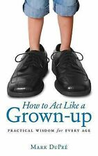 How to Act Like a Grown-up: Practical Wisdom for Every Age
