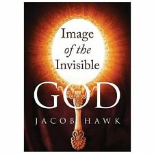 Image of the Invisible God by Jacob Hawk (2013, Paperback)
