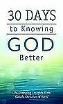 Value Bks.: 30 Days to Knowing God Better : Life-Changing Insights from...