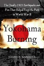 Yokohama Burning: The Deadly 1923 Earthquake and Fire that Helped Forge the Pat