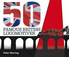 50 Famous British Locomotives:Story of the Stars of the golden age of locomotive