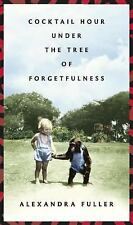 Cocktail Hour Under the Tree of Forgetfulness Fuller, Alexandra Hardcover