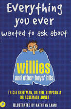Everything You Ever Wanted to Ask About Willies and Other Boys' Bits by...