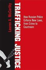 Trafficking Justice : How Russian Police Enforce New Laws, from Crime to...