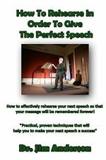 How to Rehearse in Order to Give the Perfect Speech : How to Effectively...
