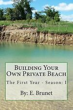 The First Year - Season I Ser.: Building Your Own Private Beach by E. Brunet...