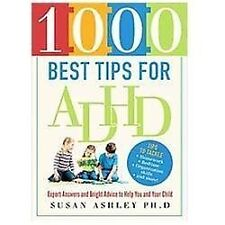 1000 Best Tips for ADHD: Expert Answers and Bright Advice to Help You and Your C