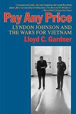 Pay Any Price : Lyndon Johnson and the Wars for Vietnam by Lloyd C. Gardner...